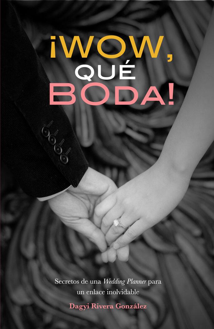 ¡Wow, Qué BodA! Por: Dagyi Cecilia Rivera González