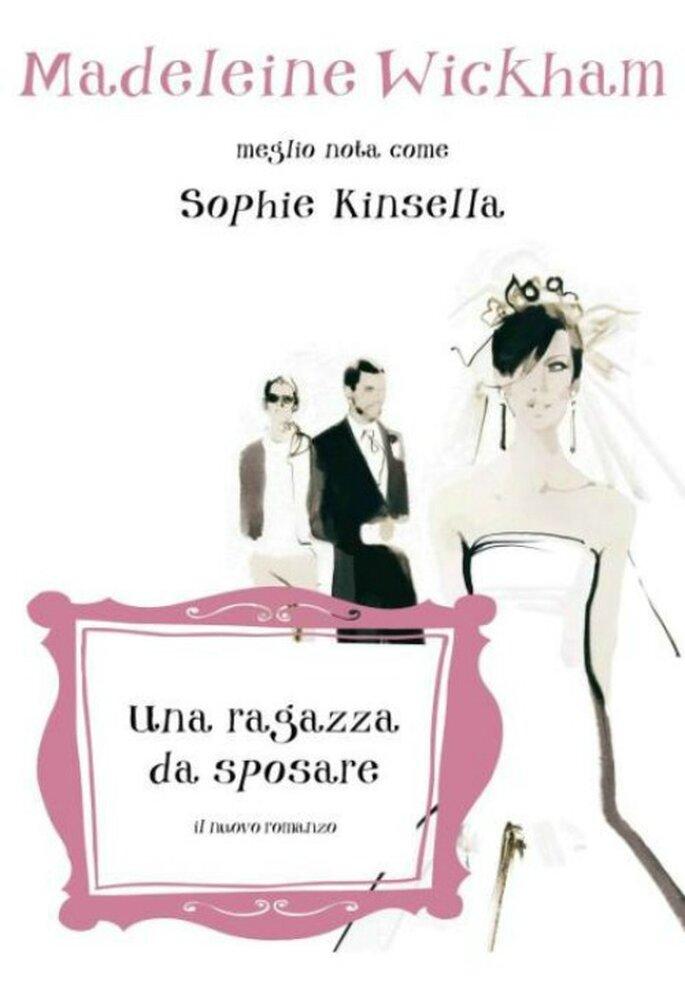 """""""Una ragazza da sposare"""" di Madeleine Wickham (alias Sophie Kinsella). Mondadori"""
