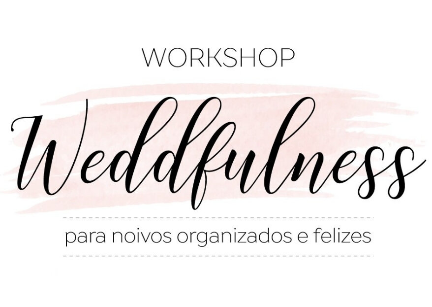 Weddfulness:  O Workshop para os noivos que aspiram uma organização eficaz e stress free! Vai perdê-lo?