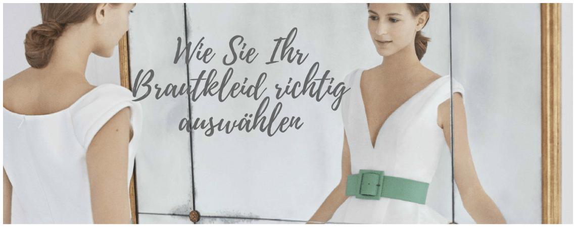 Wie Sie Ihr Brautkleid richtig auswählen - In 5 Schritten zum Traumkleid