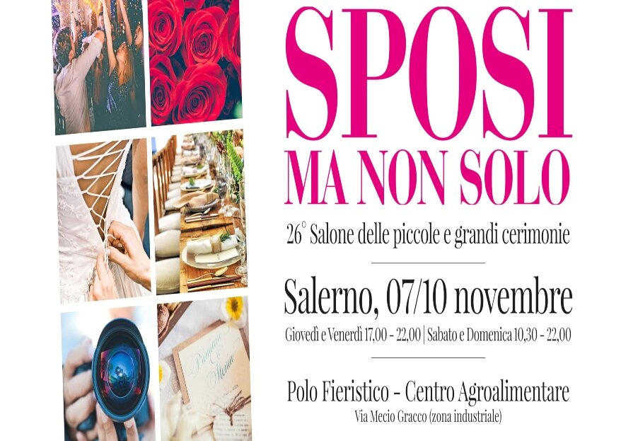 Diamo il via alla 26°edizione di Sposi Ma Non Solo, dal 7 al 10 novembre a Salerno