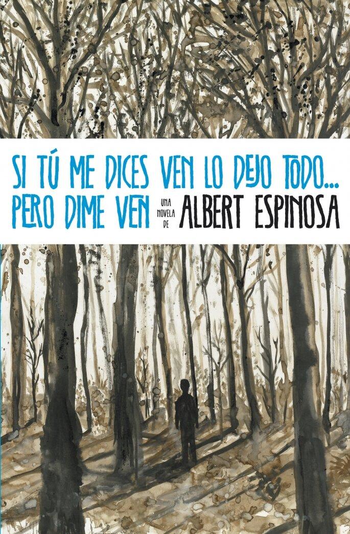 Si tu me dices ven lo dejo todo... pero dime ven, Albert Espinosa